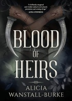 Blood of Heirs by Alicia Wanstall-Burke – SPFBO Review