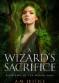 A Wizard's Sacrifice by A. M. Justice