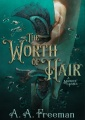 The Worth of Hair by A. A. Freeman