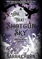 Oh, That Shotgun Sky by Sarah Chorn